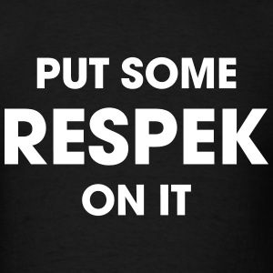 put-some-respek-on-it-t-shirts-men-s-t-shirt